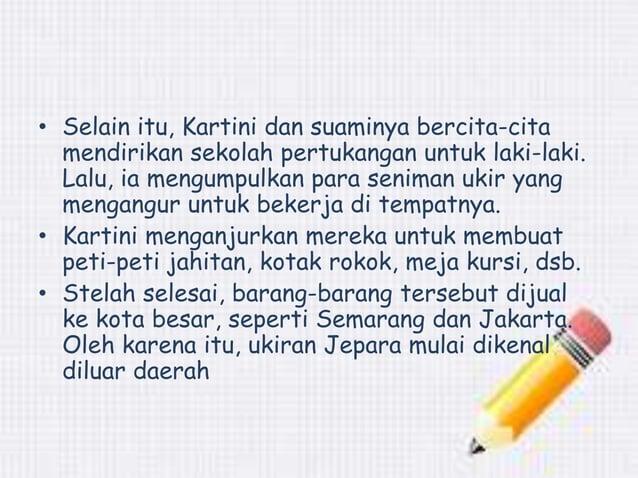 • Selain itu, Kartini dan suaminya bercita-cita  mendirikan sekolah pertukangan untuk laki-laki.  Lalu, ia mengumpulkan pa...