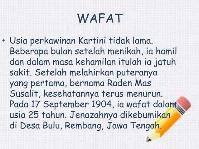 WAFAT  • Usia perkawinan Kartini tidak lama.  Beberapa bulan setelah menikah, ia hamil  dan dalam masa kehamilan itulah ia...