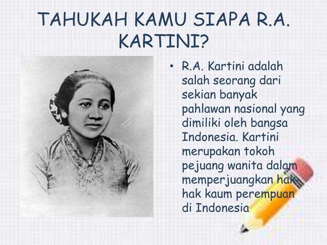 TAHUKAH KAMU SIAPA R.A.  KARTINI?  • R.A. Kartini adalah  salah seorang dari  sekian banyak  pahlawan nasional yang  dimil...