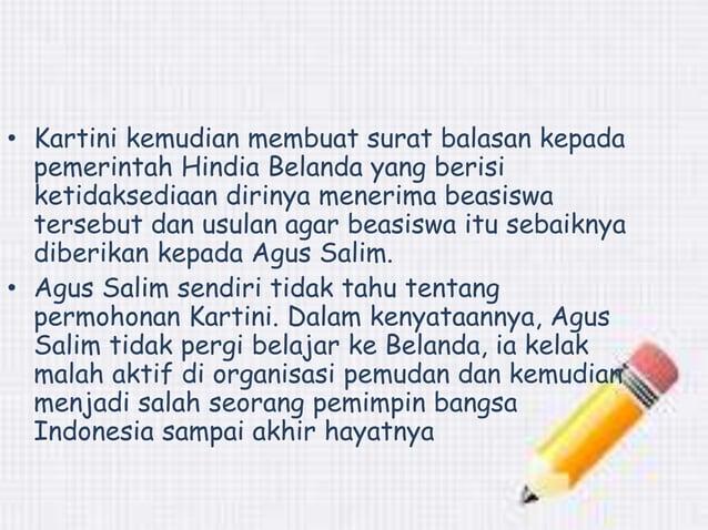 • Kartini kemudian membuat surat balasan kepada  pemerintah Hindia Belanda yang berisi  ketidaksediaan dirinya menerima be...