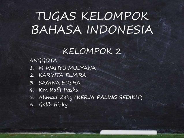 TUGAS KELOMPOK BAHASA INDONESIA KELOMPOK 2 ANGGOTA: 1. M WAHYU MULYANA 2. KARINTA ELMIRA 3. SAGINA EDSHA 4. Km RaflI Pasha...