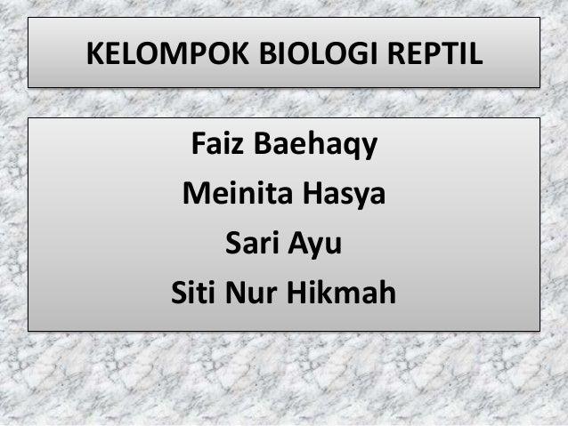KELOMPOK BIOLOGI REPTIL Faiz Baehaqy Meinita Hasya Sari Ayu Siti Nur Hikmah