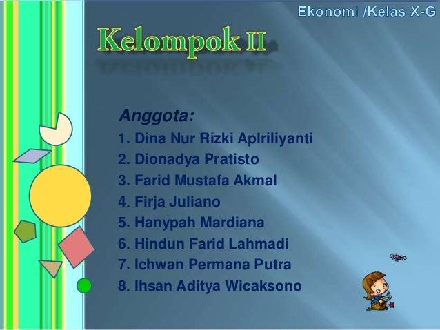 Anggota:1. Dina Nur Rizki Aplriliyanti2. Dionadya Pratisto3. Farid Mustafa Akmal4. Firja Juliano5. Hanypah Mardiana6. Hind...