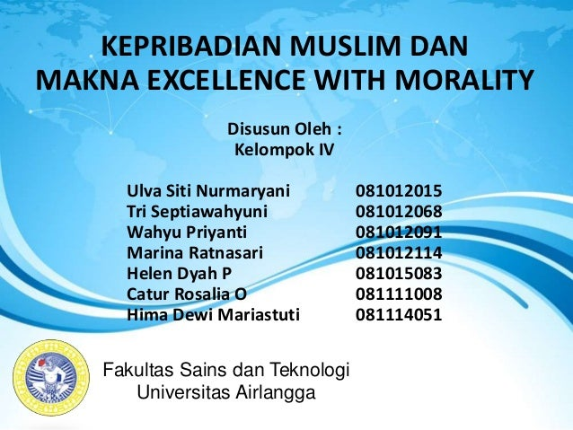 KEPRIBADIAN MUSLIM DAN MAKNA EXCELLENCE WITH MORALITY Disusun Oleh : Kelompok IV Ulva Siti Nurmaryani 081012015 Tri Septia...