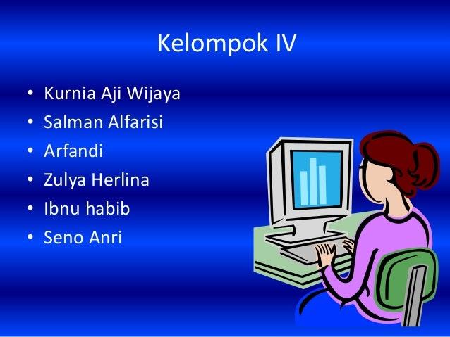 Kelompok IV• Kurnia Aji Wijaya• Salman Alfarisi• Arfandi• Zulya Herlina• Ibnu habib• Seno Anri