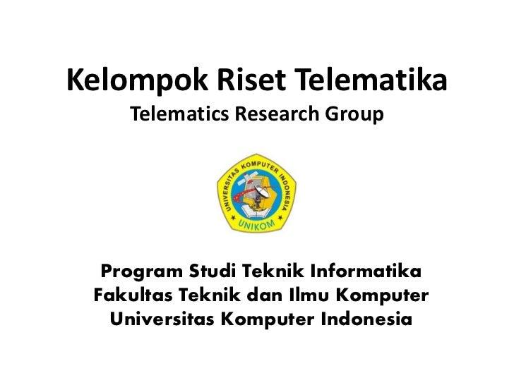 Kelompok Riset Telematika    Telematics Research Group  Program Studi Teknik Informatika Fakultas Teknik dan Ilmu Komputer...