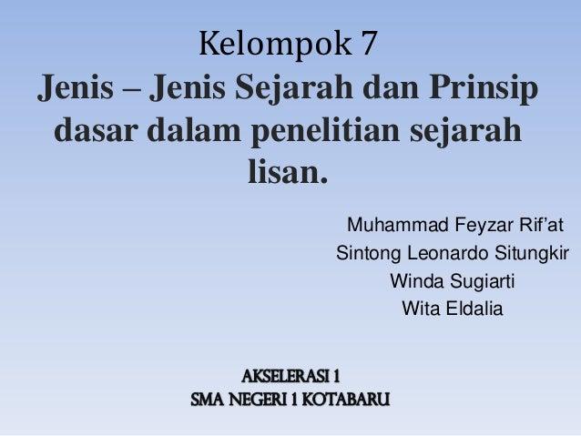 Kelompok 7 Jenis – Jenis Sejarah dan Prinsip dasar dalam penelitian sejarah lisan. Muhammad Feyzar Rif'at Sintong Leonardo...