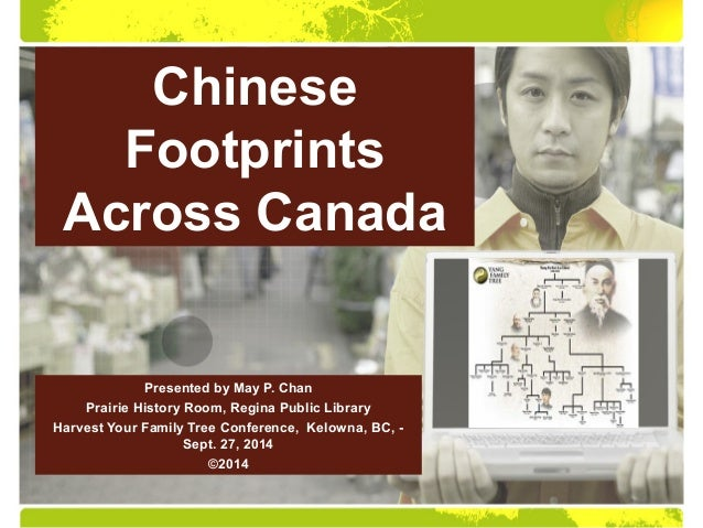 Chinese  Footprints  Across Canada  Presented by May P. Chan  Prairie History Room, Regina Public Library  Harvest Your Fa...