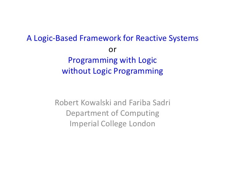 A Logic-Based Framework for Reactive Systems                     or           Programming with Logic         without Logic...