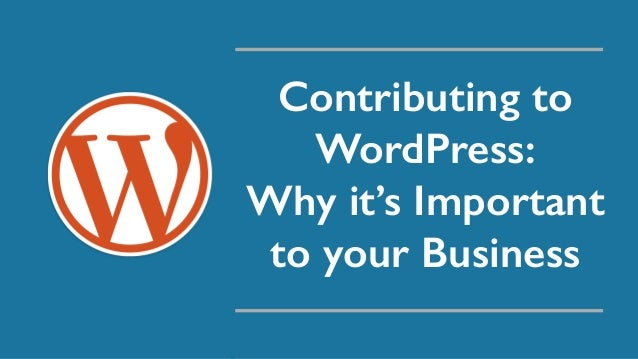 Contributing to WordPress: Why it's Important to your Business