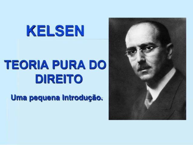 KELSEN TEORIA PURA DO DIREITO Uma pequena Introdução.