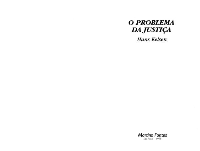 o PROBLEMA DA JUSTIÇA  Hans Kelsen  Martins Fontes  São Pauio 19498