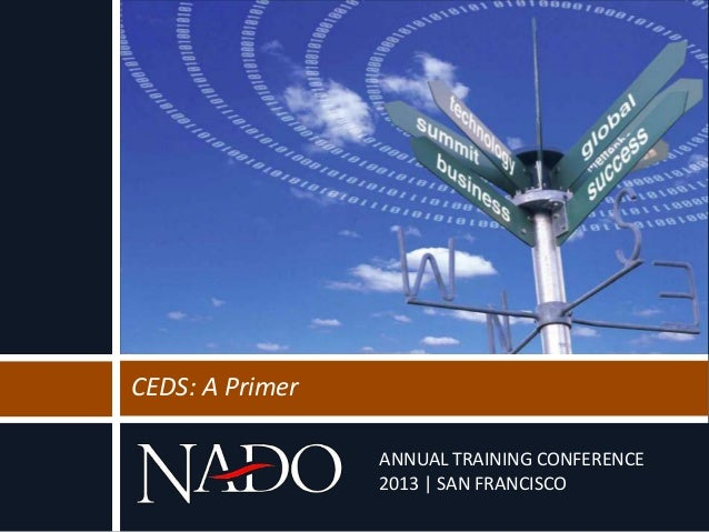 ANNUAL TRAINING CONFERENCE 2013 | SAN FRANCISCO CEDS: A Primer