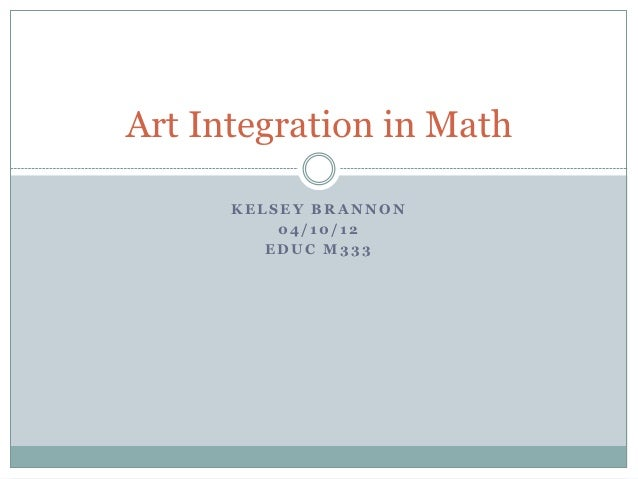 Art Integration in Math      KELSEY BRANNON          04/10/12         EDUC M333