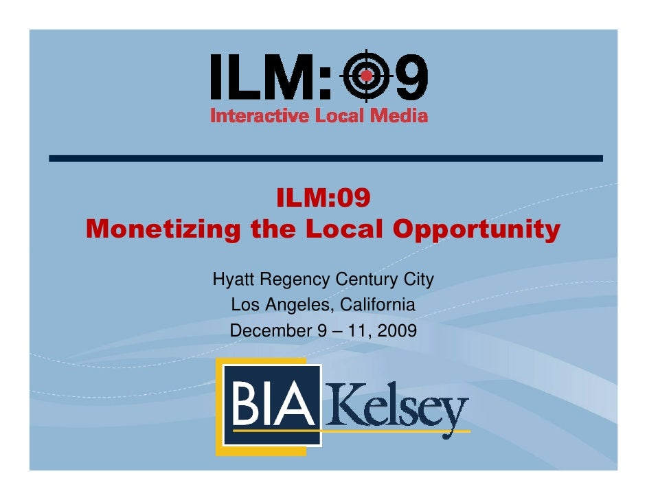 ILM:09 Monetizing the Local Opportunity         Hyatt Regency Century City           Los Angeles, California          Dece...