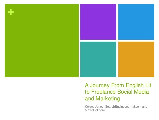+ A Journey From English Lit to Freelance Social Media and Marketing Kelsey Jones, SearchEngineJournal.com and MoxieDot.com