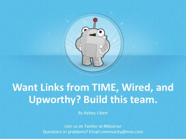 Want Links from TIME, Wired, and Upworthy? Build this team. By Kelsey Libert Join us on Twitter at #Mozinar Questions or p...