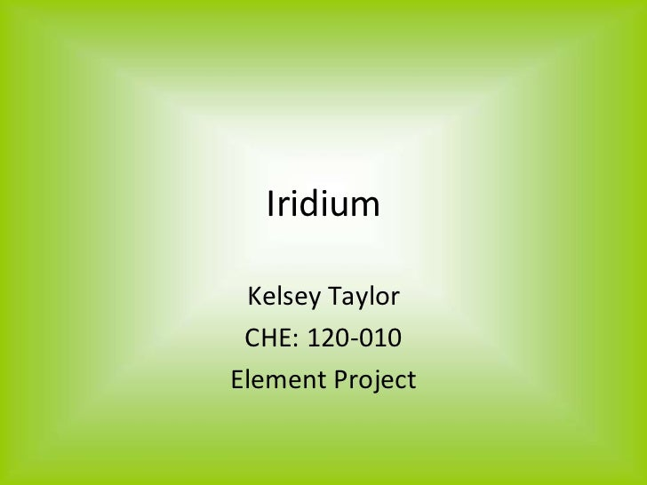 Iridium Kelsey Taylor CHE: 120-010Element Project