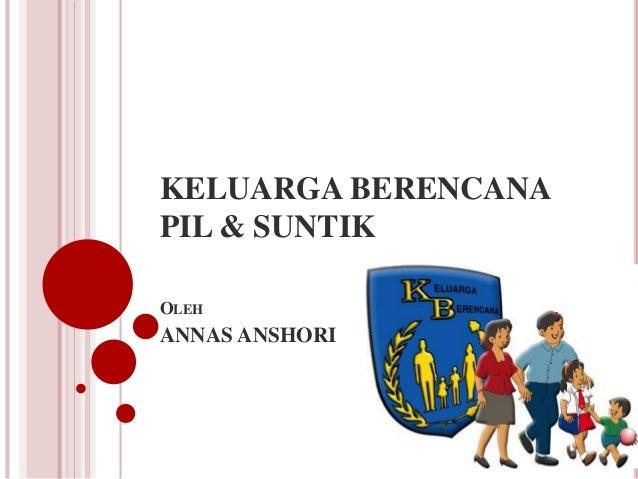 KELUARGA BERENCANA PIL & SUNTIK OLEH ANNAS ANSHORI