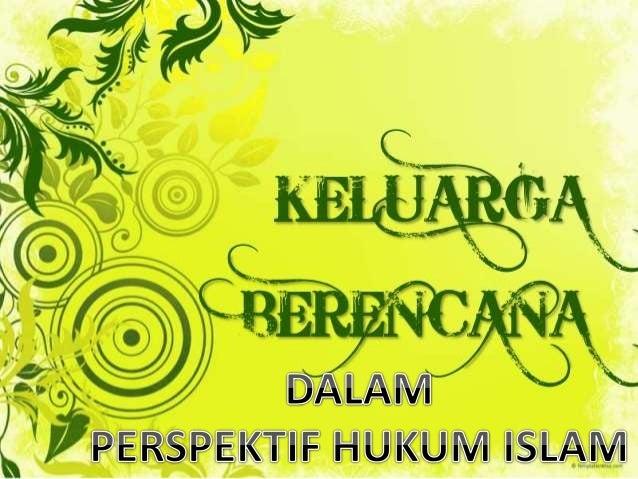Pengertian Keluarga Berencana dalam Ensiklopedi Hukum Islam disebut dengan istilah tanzhim an-nasl (pengaturan keturunan a...