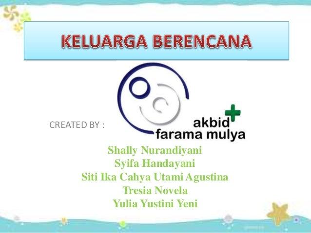 CREATED BY : Shally Nurandiyani Syifa Handayani Siti Ika Cahya Utami Agustina Tresia Novela Yulia Yustini Yeni