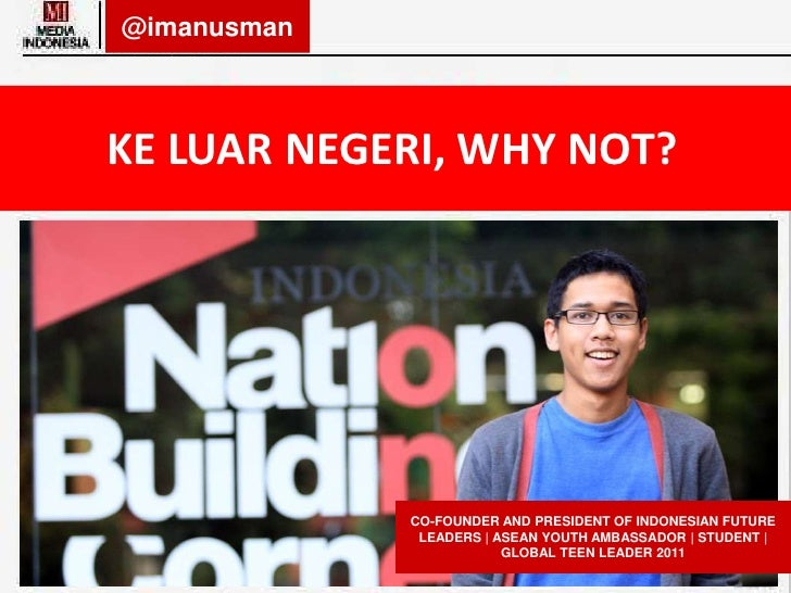 @imanusman<br />KE LUAR NEGERI, WHY NOT?<br />CO-FOUNDER AND PRESIDENT OF INDONESIAN FUTURE LEADERS | ASEAN YOUTH AMBASSAD...