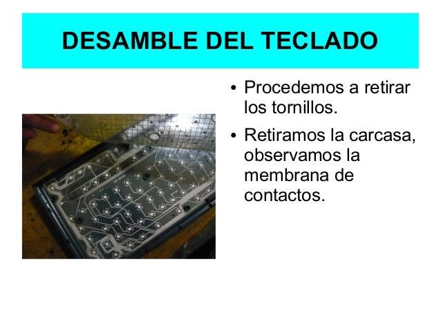 DESAMBLE DEL TECLADO ●  ●  Procedemos a retirar los tornillos. Retiramos la carcasa, observamos la membrana de contactos.