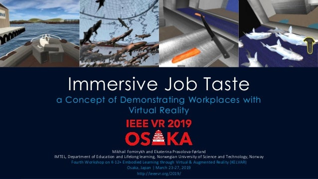 Immersive Job Taste a Concept of Demonstrating Workplaces with Virtual Reality Mikhail Fominykh and Ekaterina Prasolova-Fø...