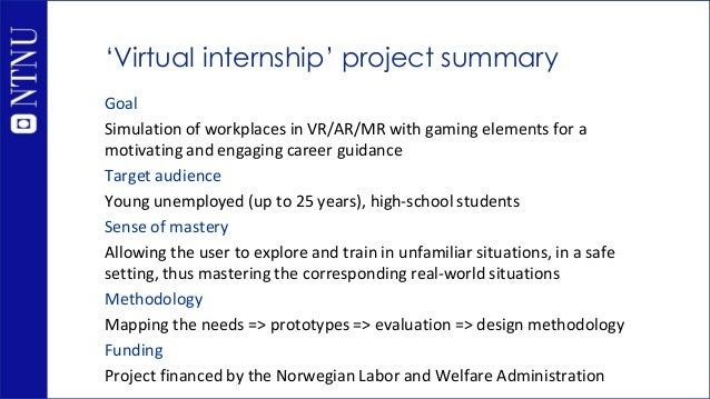 'Virtual internship' project summary Goal Simulation of workplaces in VR/AR/MR with gaming elements for a motivating and e...