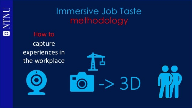 Immersive Job Taste methodology -> 3D How to capture experiences in the workplace