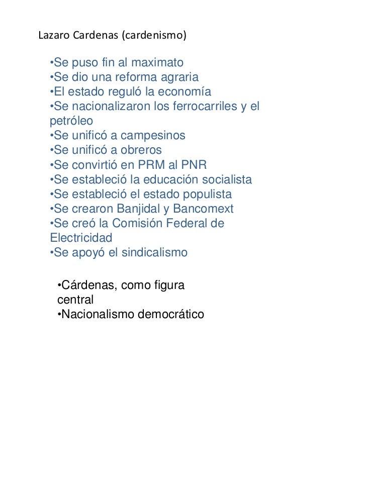 Lazaro Cardenas (cardenismo)  •Se puso fin al maximato  •Se dio una reforma agraria  •El estado reguló la economía  •Se na...