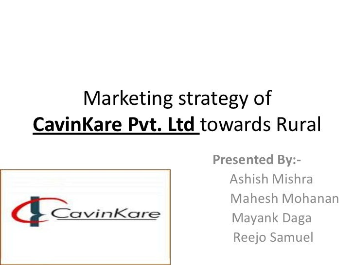 Marketing strategy ofCavinKare Pvt. Ltd towards Rural                   Presented By:-                      Ashish Mishra ...