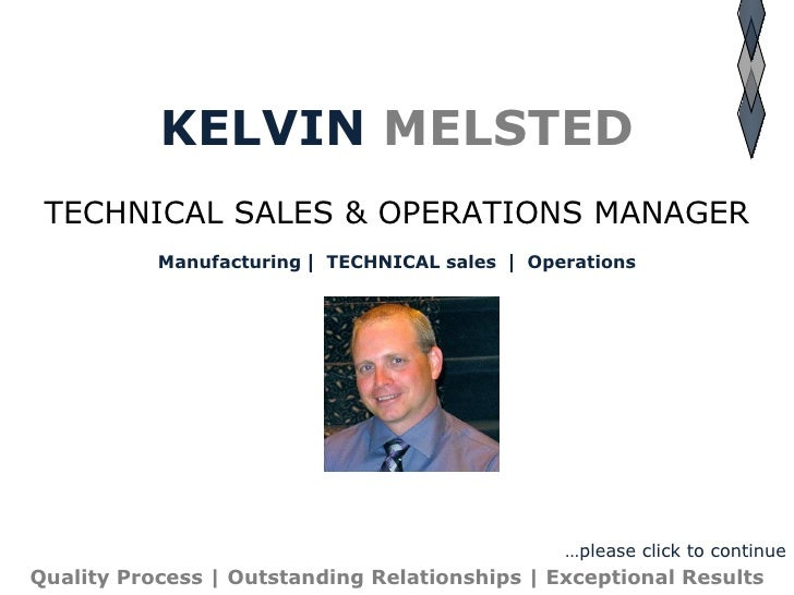 KELVIN   MELSTED TECHNICAL SALES & OPERATIONS MANAGER Manufacturing   TECHNICAL sales    Operations Quality Process | Ou...