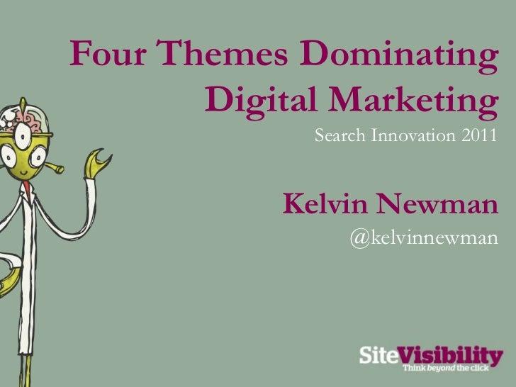 Four Themes Dominating Digital Marketing<br />Search Innovation 2011<br />Kelvin Newman<br />@kelvinnewman<br />