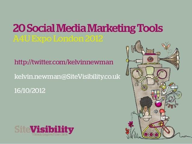 20 Social Media Marketing ToolsA4U Expo London 2012http://twitter.com/kelvinnewmankelvin.newman@SiteVisibility.co.uk16/10/...