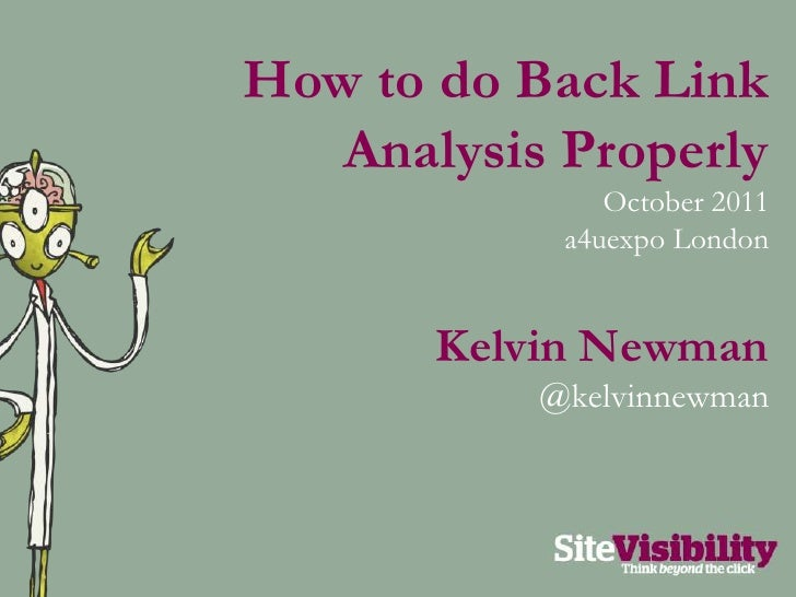 How to do Back Link Analysis Properly<br />October 2011<br />a4uexpo London<br />Kelvin Newman<br />@kelvinnewman<br />
