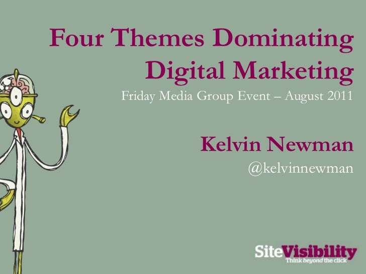 Four Themes Dominating Digital Marketing<br />Friday Media Group Event – August 2011<br />Kelvin Newman<br />@kelvinnewman...