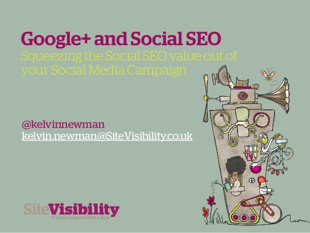 Google+ and Social SEOSqueezing the Social SEO value out ofyour Social Media Campaign@kelvinnewmankelvin.newman@SiteVisibi...