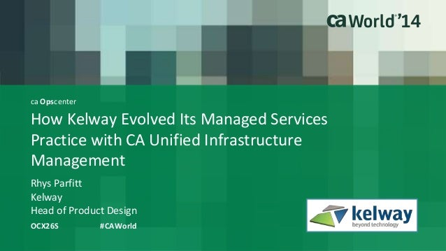 ca Opscenter  How Kelway Evolved Its Managed Services  Practice with CA Unified Infrastructure  Management  Rhys Parfitt  ...