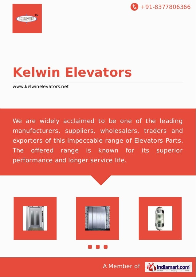 +91-8377806366 A Member of Kelwin Elevators www.kelwinelevators.net We are widely acclaimed to be one of the leading manuf...