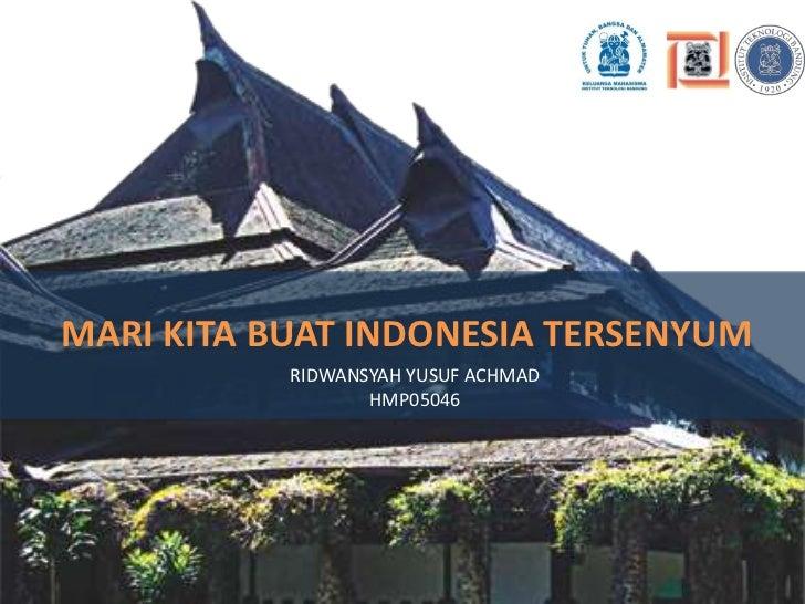 MARI KITA BUAT INDONESIA TERSENYUM<br />RIDWANSYAH YUSUF ACHMAD<br />HMP05046<br />