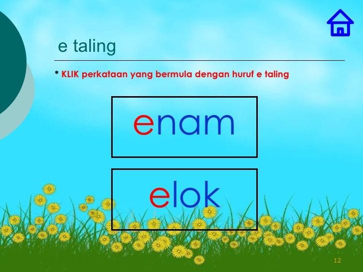 e taling* KLIK perkataan yang bermula dengan huruf e taling                enam                    elok                   ...