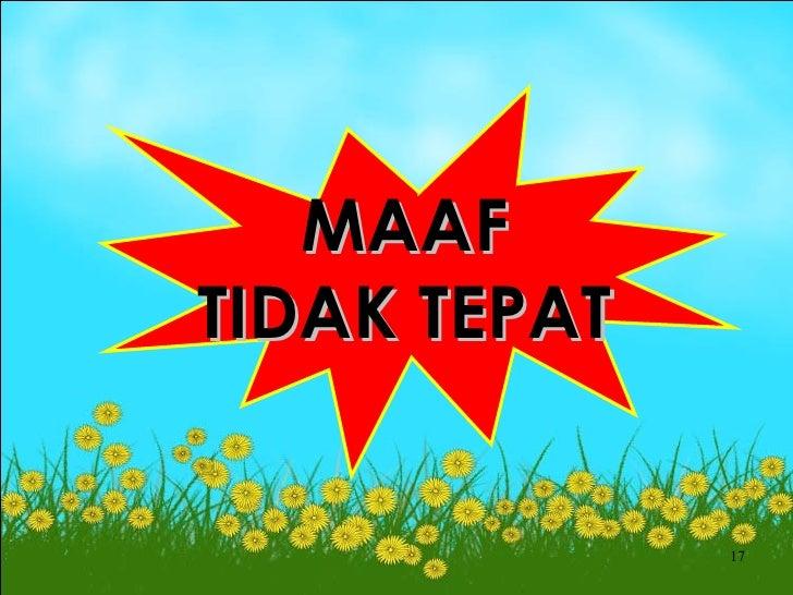 MAAFTIDAK TEPAT              17