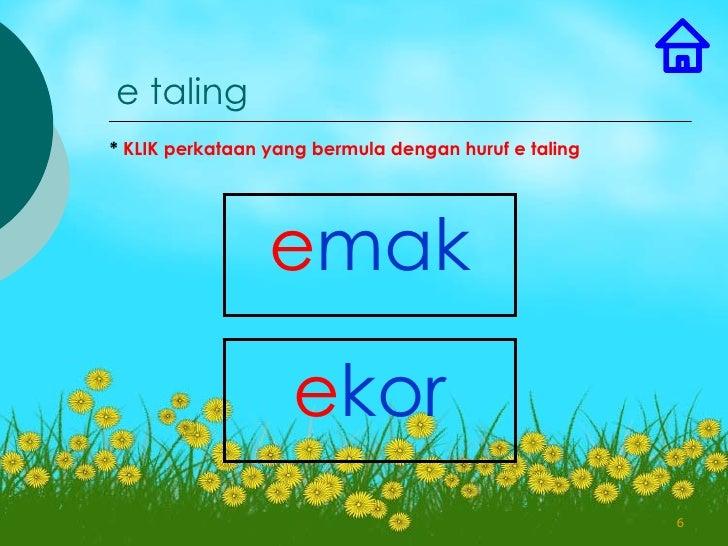 e taling* KLIK perkataan yang bermula dengan huruf e taling                 emak                   ekor                   ...