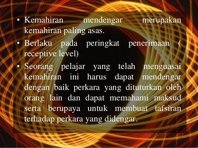 • Kemahiran        mendengar      merupakan  kemahiran paling asas.• Berlaku pada peringkat penerimaan (  receptive level)...