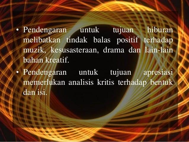 • Pendengaran    untuk     tujuan    hiburan  melibatkan tindak balas positif terhadap  muzik, kesusasteraan, drama dan la...