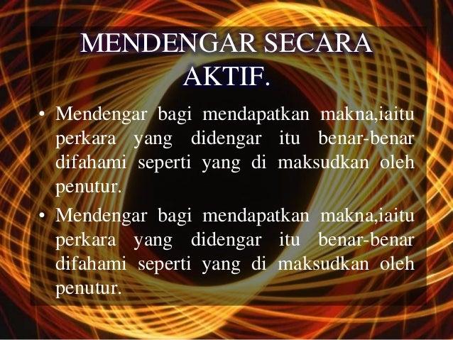 MENDENGAR SECARA         AKTIF.• Mendengar bagi mendapatkan makna,iaitu  perkara yang didengar itu benar-benar  difahami s...