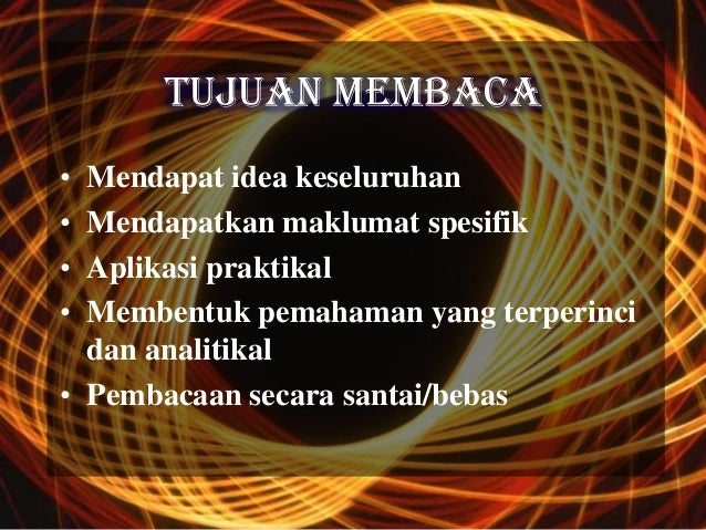 TUJUAN MEMBACA• Mendapat idea keseluruhan• Mendapatkan maklumat spesifik• Aplikasi praktikal• Membentuk pemahaman yang ter...