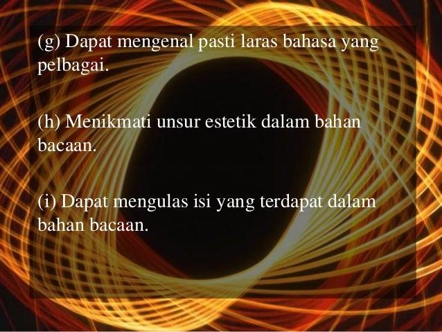 (g) Dapat mengenal pasti laras bahasa yangpelbagai.(h) Menikmati unsur estetik dalam bahanbacaan.(i) Dapat mengulas isi ya...