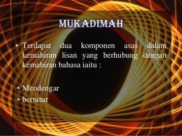 MUKADIMAH• Terdapat dua komponen asas dalam  kemahiran lisan yang berhubung dengan  kemahiran bahasa iaitu : Mendengar ber...